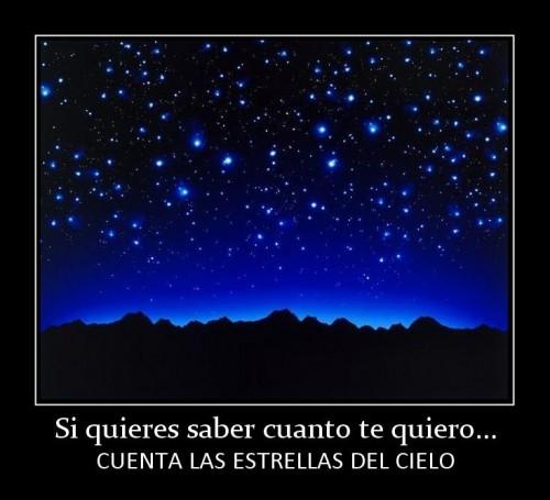 Si quieres saber cuanto te quiero cuenta las estrellas del cielo