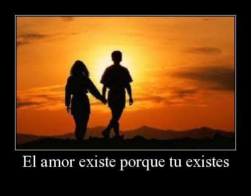 El amor existe porque existe tu