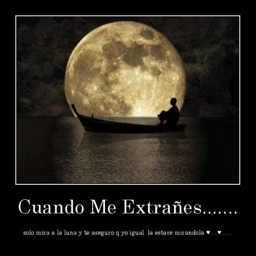desmotivaciones.mx Cuando Me Extraes....... solo mira a la luna y te aseguro q yo igual la estare mirandola  134136240516 Cuando me extrañes