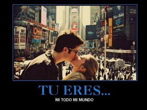 tu eres mi mundo Eres mi todo