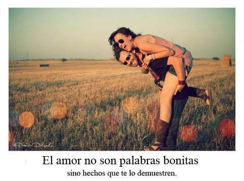 el amor son hechos que se demuestren El amor no sólo son palabras bonitas