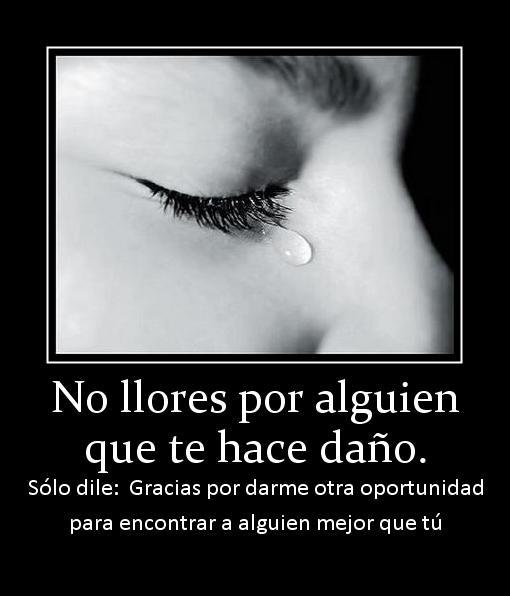 107207 no llores por alguien que te hace dano No llores por alguien…