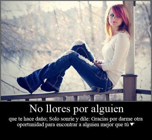 No llores por alguien que te hace daño No llores por alguien…