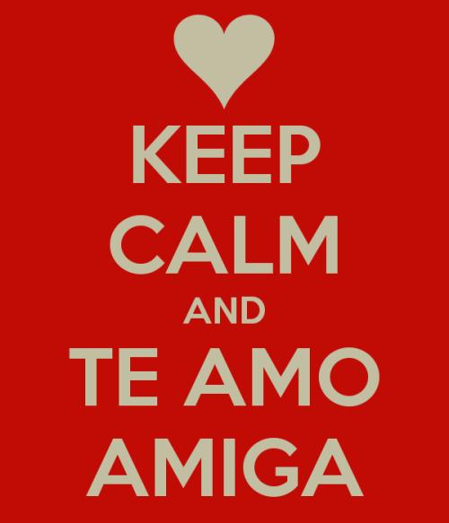 keep calm and te amo amiga 4 Te amo amigo
