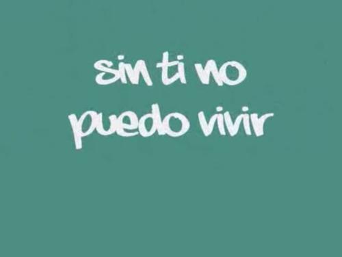 Sin ti no puedo vivir