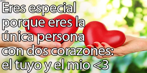 eres especial porque eres la unica persona con dos corazones
