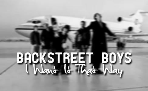 I want in that way  - Backstreet Boys