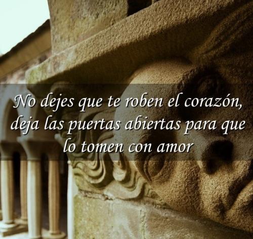No dejes que te roben el corazón, deja las puertas abiertas para que lo tomen con amor