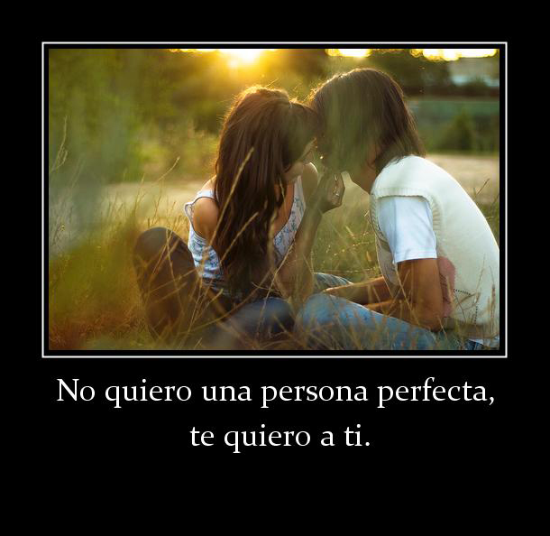 143221_no-quiero-una-persona-perfecta--te-quiero-a-ti
